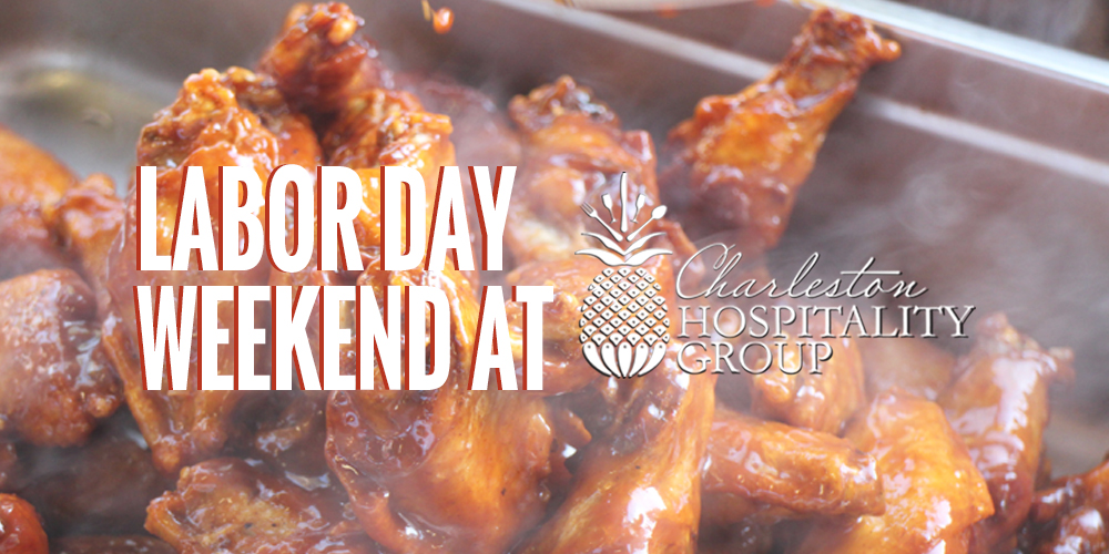 Make it a Labor Day weekend with Charleston Hospitality Group!